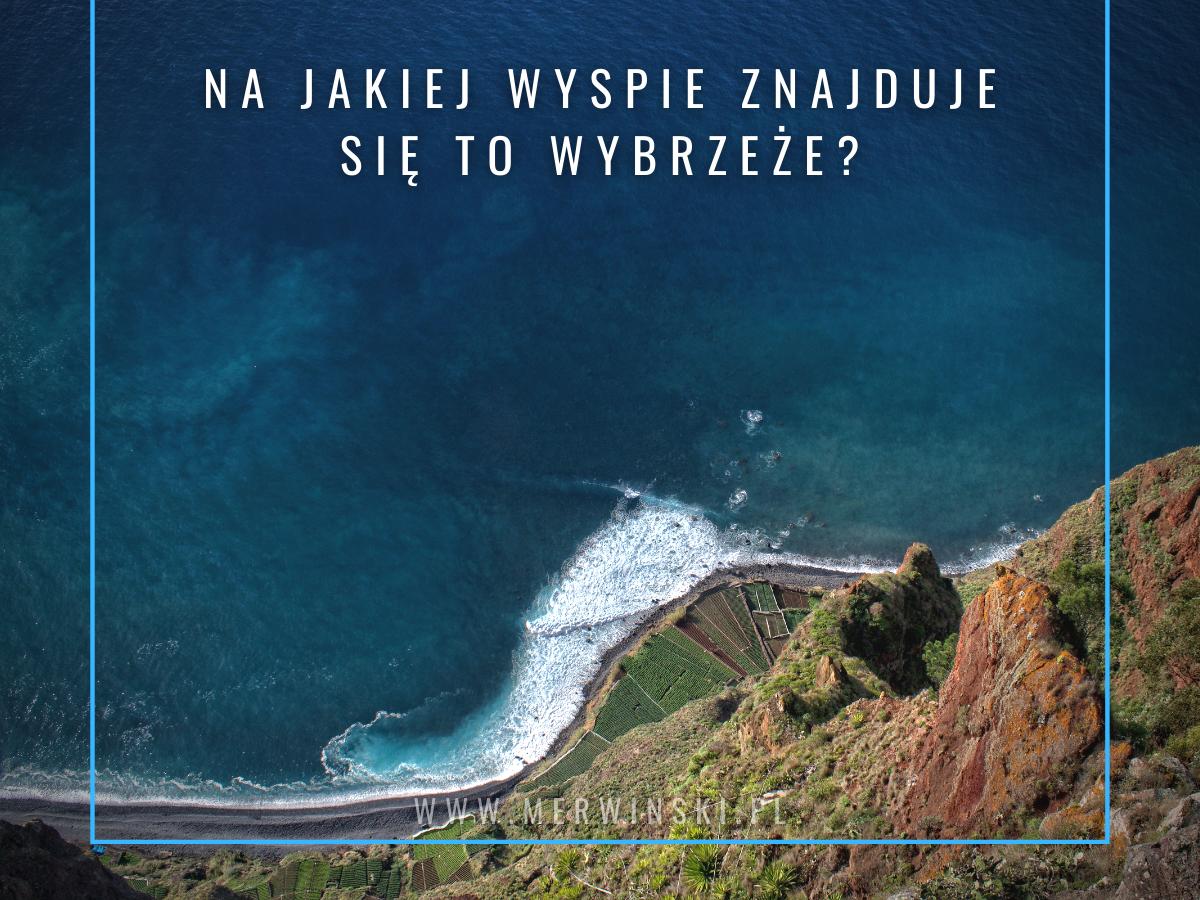 Foto-zagadka podróżnicza nr 2 - na jakiej wyspie znajduje się to wybrzeże?